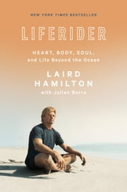 Liferider - Heart, Body, Soul, and Life Beyond the Ocean ebook by Laird Hamilton, Julian Borra