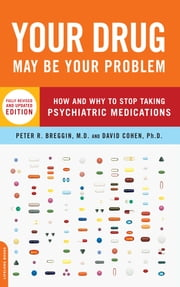 Your Drug May Be Your Problem, Revised Edition - How and Why to Stop Taking Psychiatric Medications ebook by M.D. Peter Breggin,David Cohen