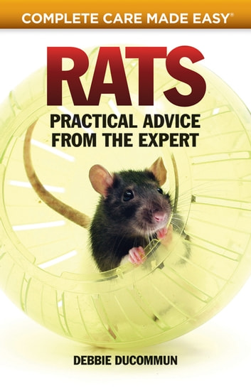 Rats - Practical, Accurate Advice from the Expert ebook by Debbie Ducommum