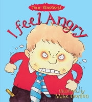Your Emotions: I Feel Angry ebook by Brian Moses,Mike Gordon