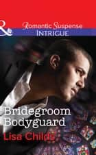 Bridegroom Bodyguard (Mills & Boon Intrigue) (Shotgun Weddings, Book 3) 電子書 by Lisa Childs