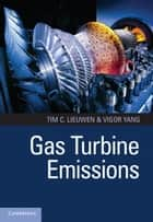 Gas Turbine Emissions ebook by Tim C. Lieuwen, Vigor Yang