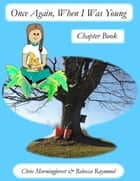 Once Again, When I Was Young - Chapter Book ebook by Chris Morningforest,Rebecca Raymond