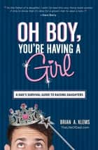 Oh Boy, You're Having a Girl ebook by Brian A Klems