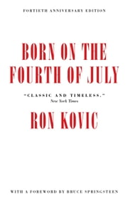 Born on the Fourth of July - 40th Anniversary Edition ebook by Ron Kovic,Bruce Springsteen