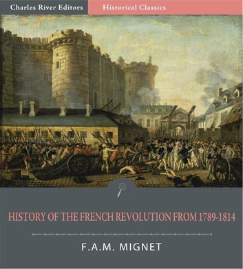 History of the French Revolution from 1789 to 1814 (Illustrated Edition) ebook by François Auguste Marie Mignet