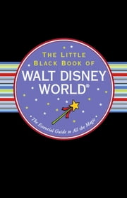 The Little Black Book of Walt Disney World, 2013 edition - The Essential Guide to All the Magic ebook by Rona Gindin
