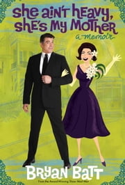 She Ain't Heavy, She's My Mother - A Memoir ebook by Bryan Batt