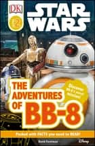 Star Wars The Adventures of BB-8 ebook by David Fentiman, DK