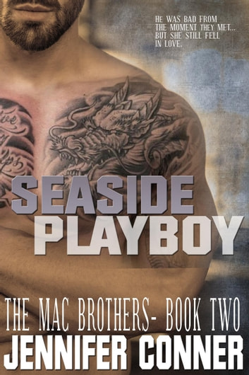 Seaside Playboy - The Mac Brothers, #2 ebook by Jennifer Conner