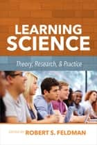 Learning Science: Theory, Research, and Practice ebook by Feldman, Robert Feldman