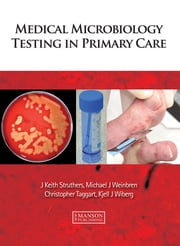 Medical Microbiology Testing in Primary Care ebook by J. Keith Struthers,Michael J. Weinbren,Christopher Taggart,Kjell J. Wiberg
