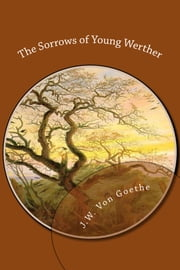 The Sorrows of Young Werther ebook by J.W. von Goethe