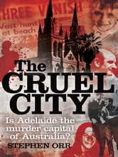 The Cruel City - Is Adelaide the murder capital of Australia? ebook by Stephen Orr