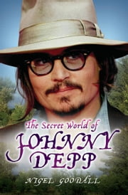 The Secret World of Johnny Depp - The Intimate Biography of Hollywood's Best-Loved Rebel ebook by Nigel Goodall