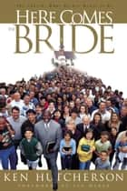 Here Comes the Bride - The Church: What We Are Meant to Be ebook by Ken Hutcherson
