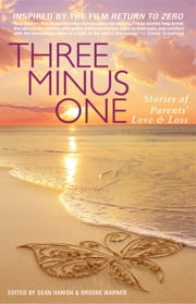Three Minus One - Stories of Parents' Love and Loss ebook by Sean Hanish,Brooke Warner