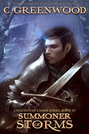 Summoner of Storms - Catalysts of Chaos, #3 ebook by C. Greenwood