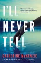 I'll Never Tell ebook by Catherine McKenzie