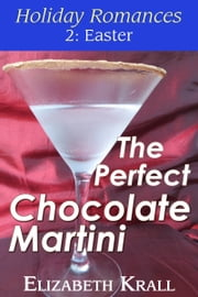 The Perfect Chocolate Martini ebook by Elizabeth Krall