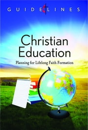 Guidelines for Leading Your Congregation 2013-2016 - Christian Education - Planning for Lifelong Faith Formation ebook by General Board Of Discipleship