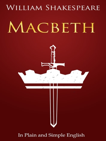 Macbeth In Plain And Simple English A Modern Translation And The