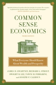 Common Sense Economics - What Everyone Should Know About Wealth and Prosperity ebook by James D. Gwartney,Richard L. Stroup,Dwight R. Lee,Tawni Hunt Ferrarini