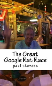 The Great Google Rat Race ebook by Paul Stevens