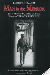 Man in the Mirror: John Howard Griffin and the Story of Black Like Me ebook by Bonazzi, Robert