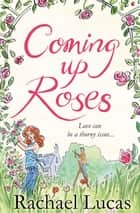 Coming Up Roses eBook by Rachael Lucas