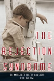 The Rejection Syndrome ebook by Dr. Margaret Rogers Van Coops, Ph.D, DCH (IM)