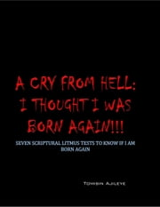A Cry From Hell: I Thought I was Born Again!!! ebook by O'Tomisin Ajileye