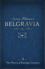 Julian Fellowes's Belgravia Episode 9 - The Past is a Foreign Country ebook by Julian Fellowes