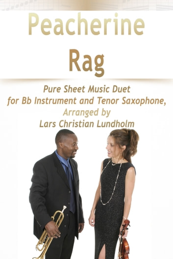 Peacherine Rag Pure Sheet Music Duet for Bb Instrument and Tenor Saxophone, Arranged by Lars Christian Lundholm ebook by Pure Sheet Music