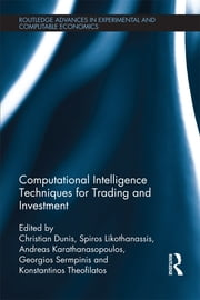 Computational Intelligence Techniques for Trading and Investment ebook by Christian Dunis,Spiros Likothanassis,Andreas Karathanasopoulos,Georgios Sermpinis,Konstantinos Theofilatos