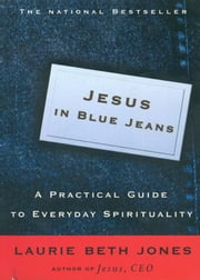 Jesus in Blue Jeans - A Practical Guide to Everyday Spirituality ebook by Laurie Beth Jones