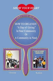 How to organize a day of giving in your community or a community in need ebook by Christine Rankins