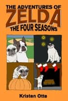 The Adventures of Zelda: The Four Seasons ebook by Kristen Otte