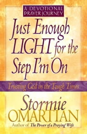 Just Enough Light for the Step I'm On--A Devotional Prayer Journey ebook by Stormie Omartian
