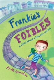 Frankie's Foibles: A story about a boy who worries ebook by Grimshaw, Kath