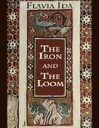 The Iron and the Loom ebook by Flavia Idà
