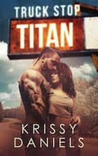 Truck Stop Titan - Truck Stop, #4 ebook by