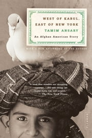 West of Kabul, East of New York - An Afghan American Story ebook by Tamim Ansary