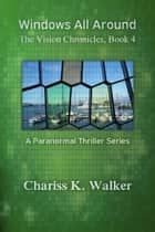 Windows All Around ebook by Chariss K. Walker