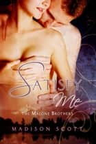 Satisfy Me ebook by Madison Scott