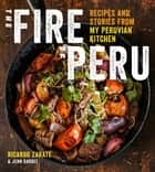The Fire of Peru - Recipes and Stories from My Peruvian Kitchen ebook by Ricardo Zarate, Jenn Garbee