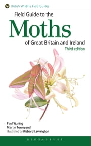 Field Guide to the Moths of Great Britain and Ireland - Third Edition ebook by Dr Paul Waring,Martin Townsend,Richard Lewington