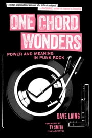 One Chord Wonders - Power and Meaning in Punk Rock ebook by Dave Laing,TV Smith