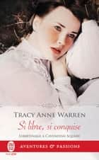 Libertinage à Cavendish Square (Tome 2) - Si libre, si conquise eBook by Tracy Anne Warren, Dany Osborne