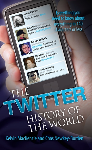 The Twitter History of the World - Everything You Need to Know About Everything in 140 Characters` ebook by John Blake